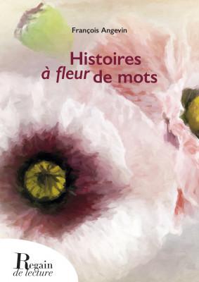 HISTOIRES À FLEUR DE MOTS - François ANGEVIN