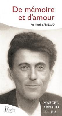 De mémoire et d'amour : Marcel Arnaud 1911-1945 - Marthe Arnaud