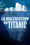 LA MALÉDICTION DU TITANIC - Cyril CAVELOT