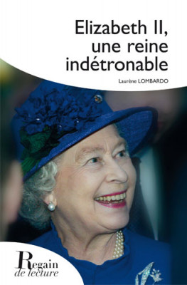 ELIZABETH II, Une reine indétrônable - Laurène LOMBARDO