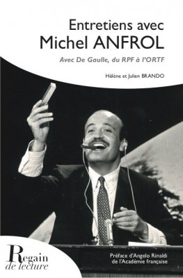 ENTRETIENS AVEC MICHEL ANFROL, Avec De Gaulle, du RPF à l'ORTF - Hélène et Julien BRANDO
