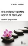 UNE PSYCHOTHÉRAPIE BRÈVE ET EFFICACE - Michel PRADÈRE